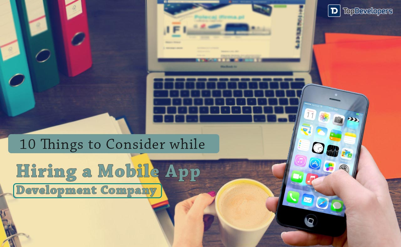 Things To Consider To Hire A Mobile App Development Company