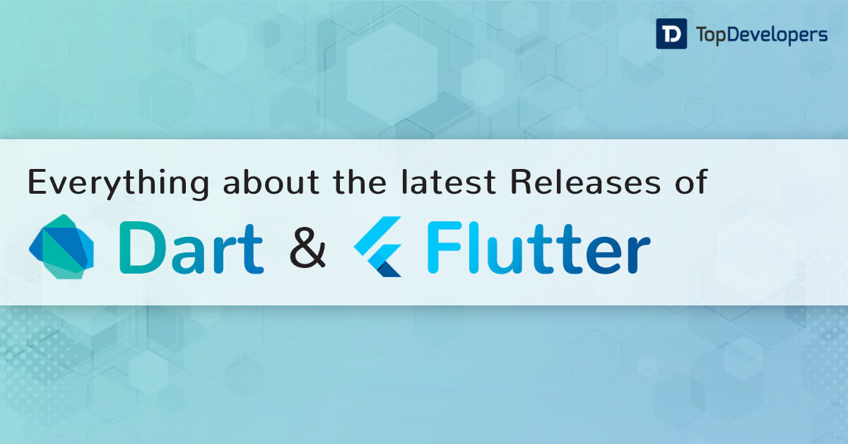 Dart & Flutter Everything you need to know about the latest Release