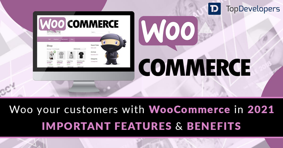 Woo your customers with WooCommerce in 2021- Important features and benefits