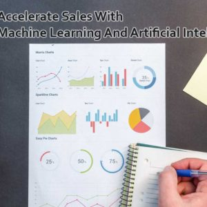 Accelerate Sales With Machine Learning And Artificial Intelligence