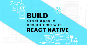 Build great apps in record time with react native