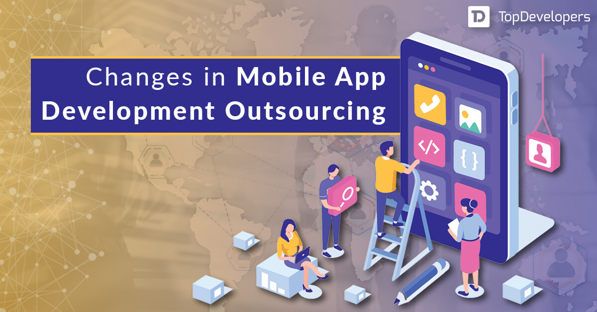 Changes in Mobile App Development Outsourcing