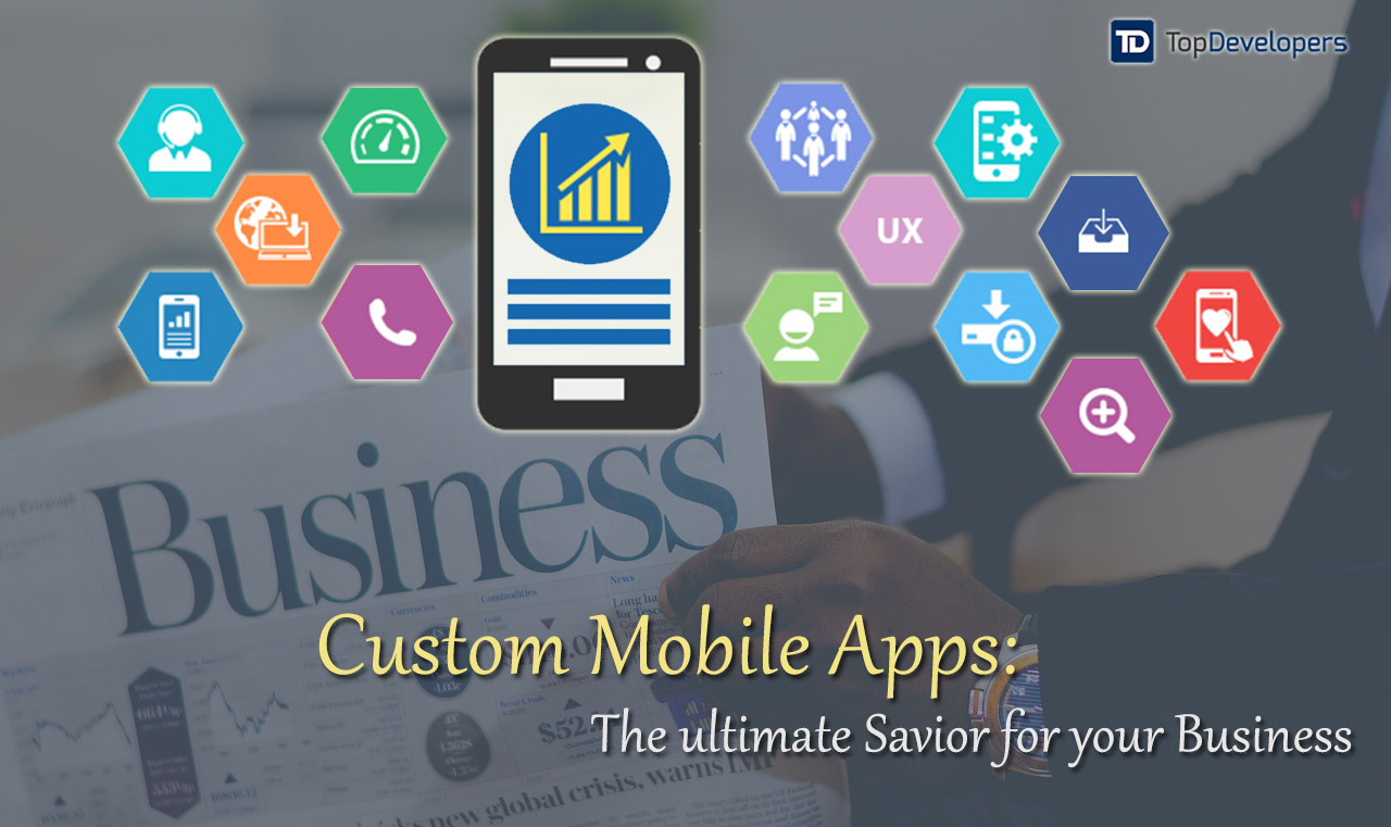 Custom Mobile Apps: The ultimate Savior for your Business