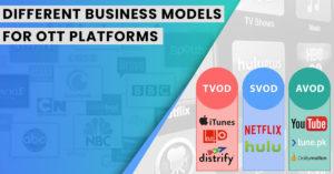 Different business models for OTT platforms (AVOD, TVOD, SVOD)