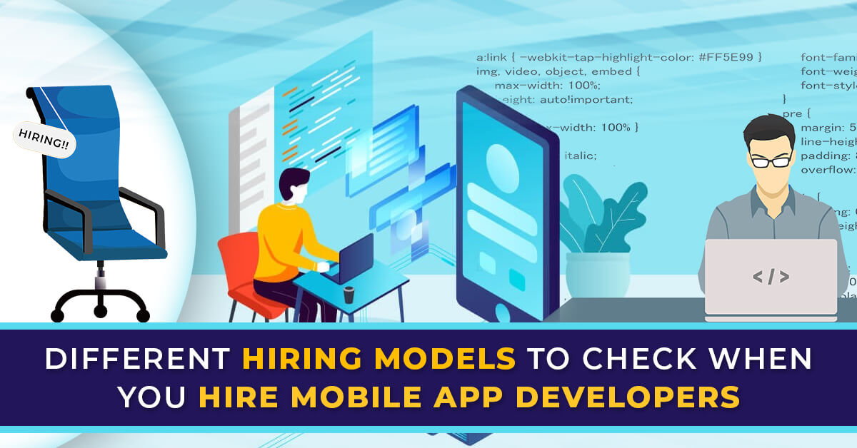 Different hiring models to check when you hire mobile app developers