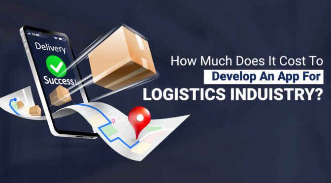 How-much-does-it-cost-to-develop-an-app-for-Logistics-Industry