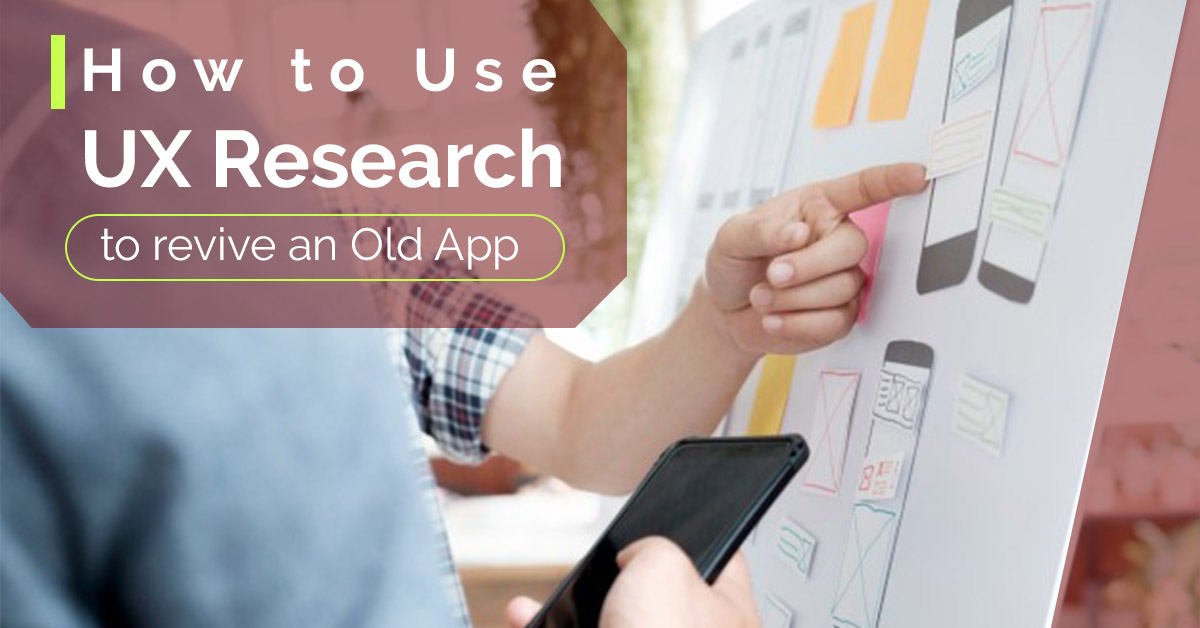 How to Use UX Research to Revive an Old App