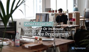 Outsource Or In-House Mobile App Development- What To Opt For-