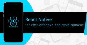 React Native for Cost-effective app development
