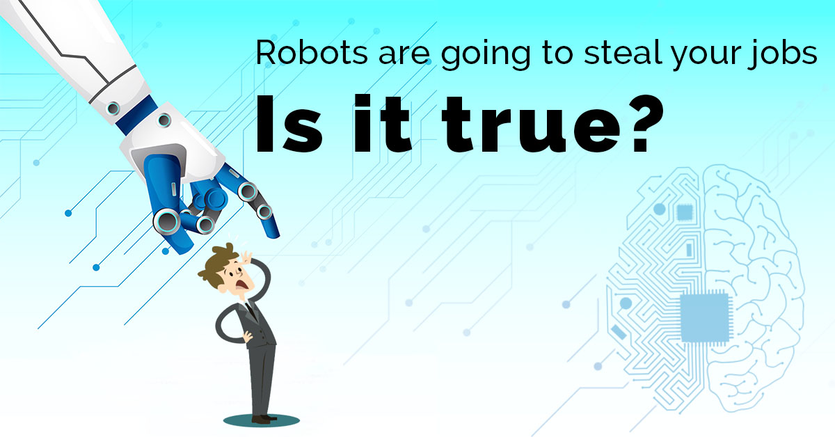 Robots are going to steal your jobs- Is it true