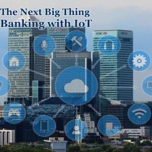 Next Big Thing In Banking Fueled With IoT
