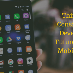 Things to Consider For Developing Future-Ready Mobile Apps (1)