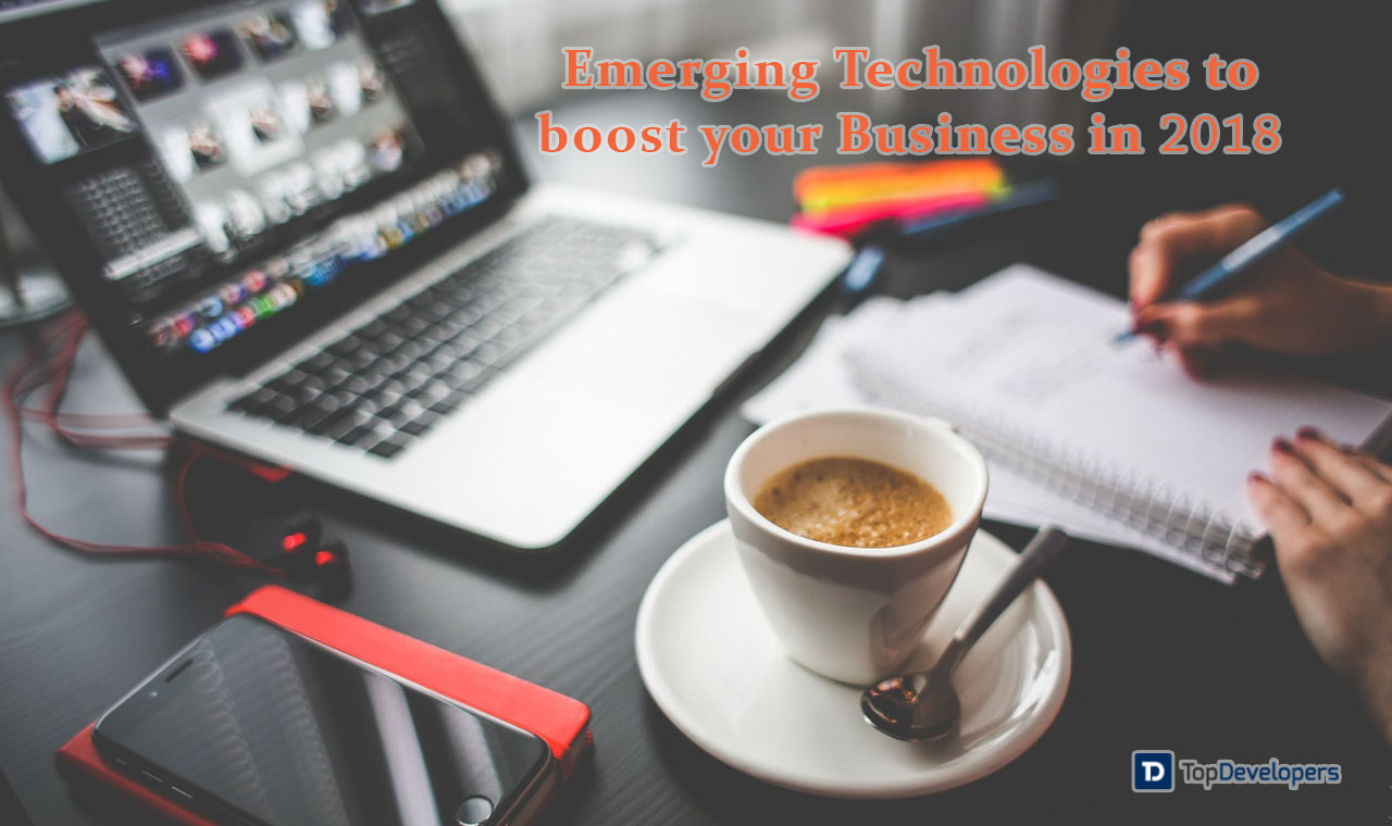 Top 5 emerging technologies to take your business ahead in 2018 top 5 emerging technologies to take your business ahead malvernweather Choice Image