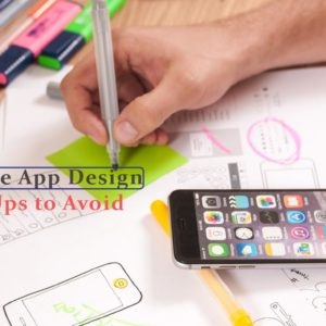 Top 7 Mobile App Design Slip-Ups That You Should Avoid