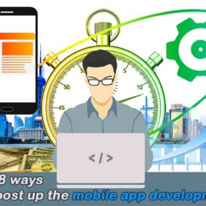Top 8 ways to boost up the mobile app development cycle