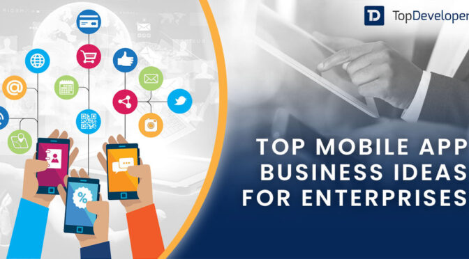 Top Mobile App Business Ideas that would work for enterprises