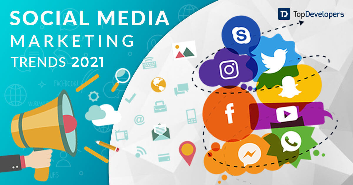 Emphatic Social Media Marketing Trends for 2021 - TopDevelopers.co