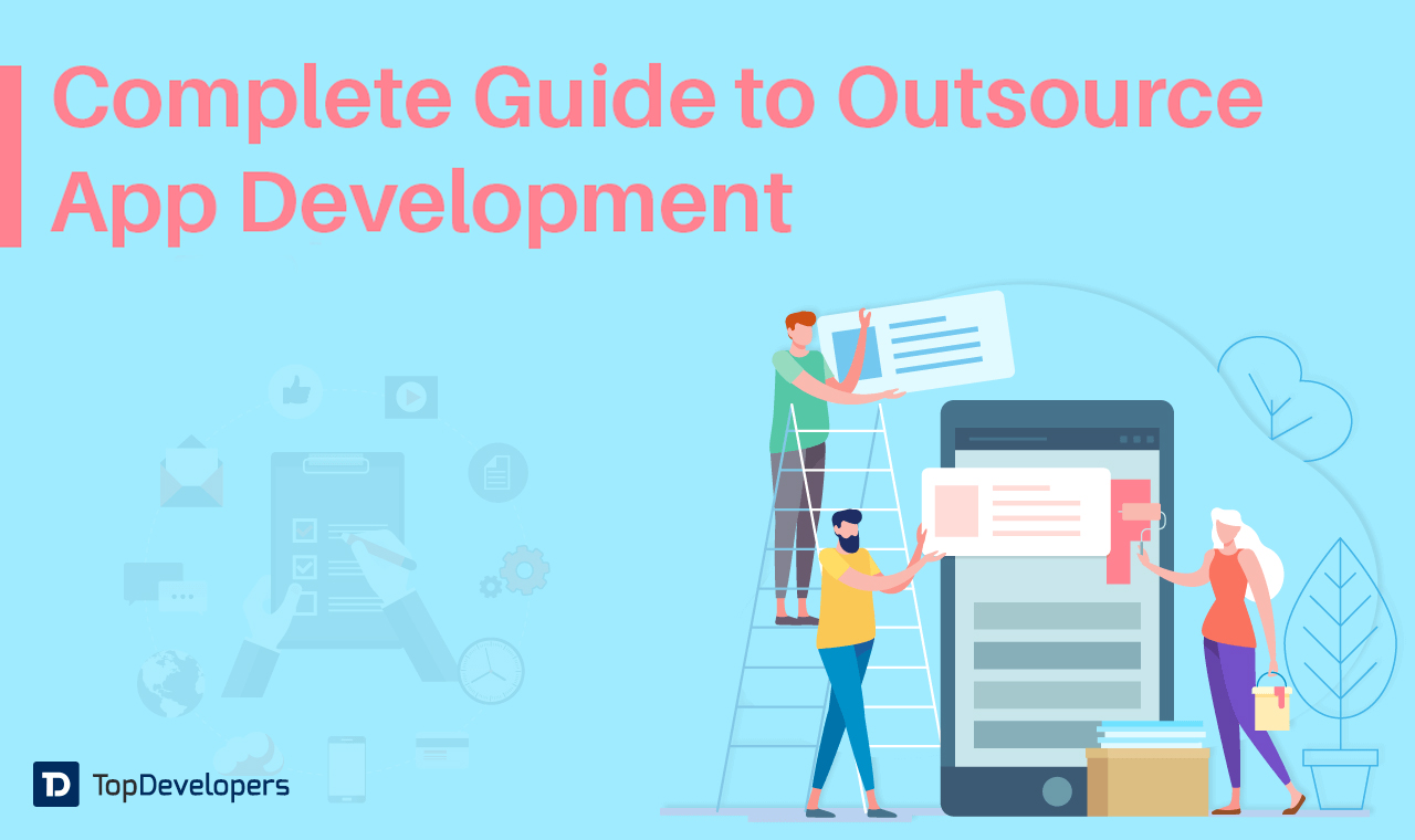The Comprehensive Guide To Outsource App Development
