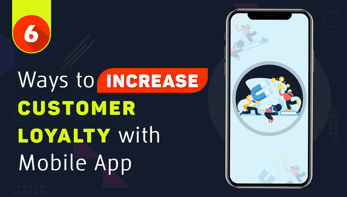 Ways to Increase Customer Loyalty with Mobile App