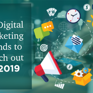 Top digital marketing strategies and trends to look out for in 2019