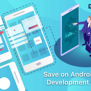 Strategies for Android app development to save cost